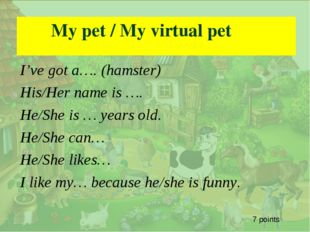. My pet / My virtual pet I've got a…. (hamster) His/Her name is …. He/She i