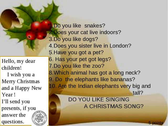 1.Do you like snakes? 2.Does your cat live indoors? 3.Do you like dogs? 4.Doe...