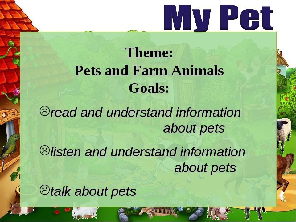 Theme: Pets and Farm Animals Goals: read and understand information about pet...