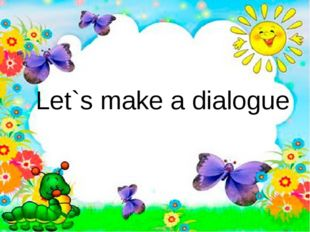 Let`s make a dialogue