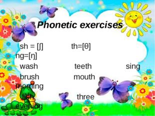 Phonetic exercises sh = [∫] th=[θ] ng=[ŋ] wash teeth sing brush mouth morning