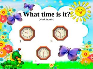What time is it? (Work in pairs)
