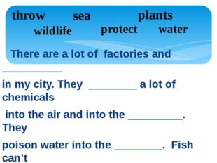 There are a lot of factories and __________ in my city. They ________ a lot