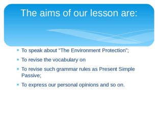 """To speak about """"The Environment Protection""""; To revise the vocabulary on To r"""