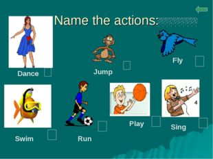 Name the actions: Dance Jump Swim Run Fly Play Sing