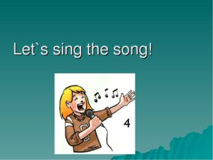 Let`s sing the song!