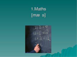 1.Maths [mæθs]
