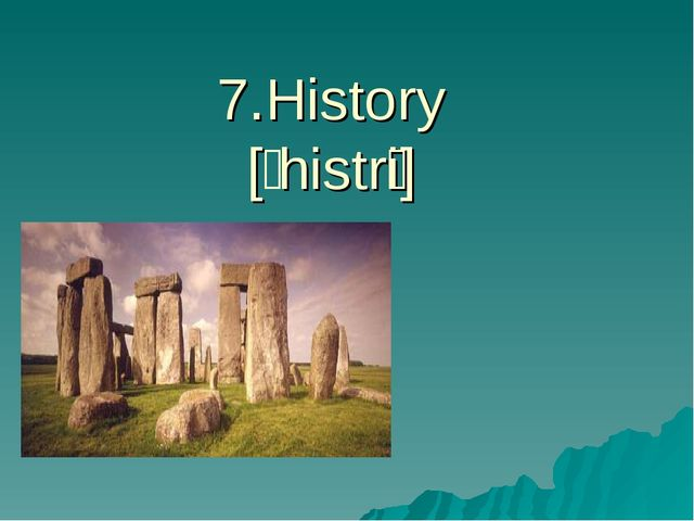 7.History [ˈhistr̩i]