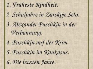 Plan: 1. Früheste Kindheit. 2. Schuljahre in Zarskoje Selo. 3. Alexander Pusc