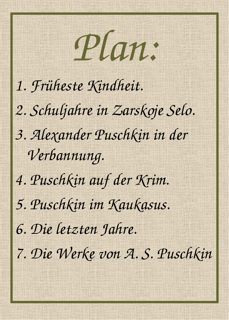 Plan: 1. Früheste Kindheit. 2. Schuljahre in Zarskoje Selo. 3. Alexander Pusc...