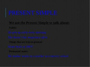 PRESENT SIMPLE 	We use the Present Simple to talk about: Habits: He gets up e
