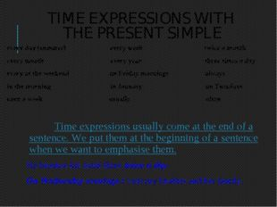 TIME EXPRESSIONS WITH THE PRESENT SIMPLE every day (summer) every week twice