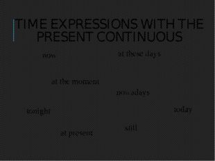TIME EXPRESSIONS WITH THE PRESENT CONTINUOUS now nowadays tonight still today