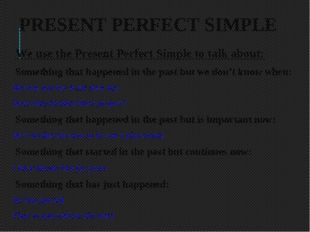 PRESENT PERFECT SIMPLE 	We use the Present Perfect Simple to talk about: Some