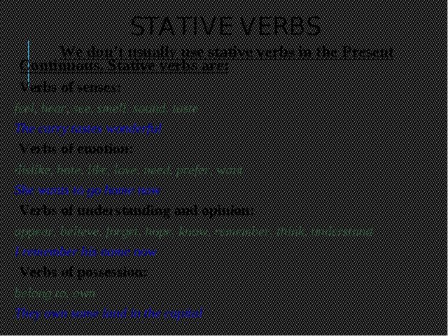 STATIVE VERBS 		We don't usually use stative verbs in the Present Continuous....