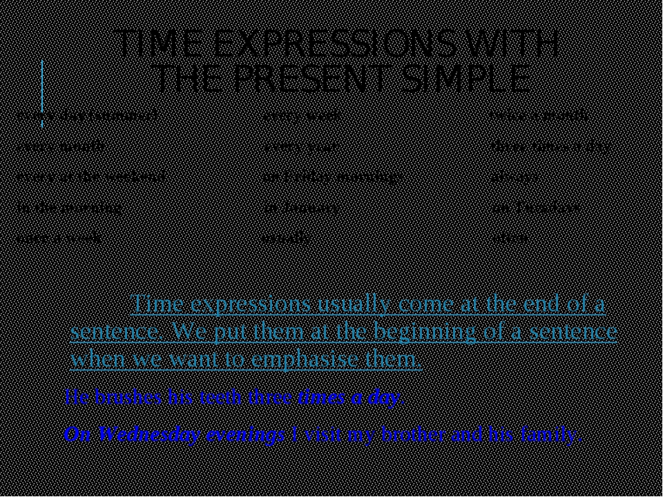 TIME EXPRESSIONS WITH THE PRESENT SIMPLE every day (summer) every week twice...