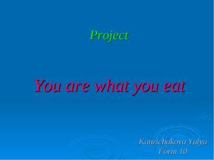 Project You are what you eat Kanzichakova Yulya Form 10