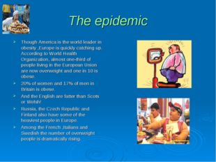 The epidemic Though America is the world leader in obesity ,Europe is quickly