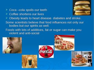 Coca –cola spoils our teeth Coffee shortens our lives Obesity leads to heart
