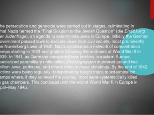 The persecution and genocide were carried out in stages, culminating in what