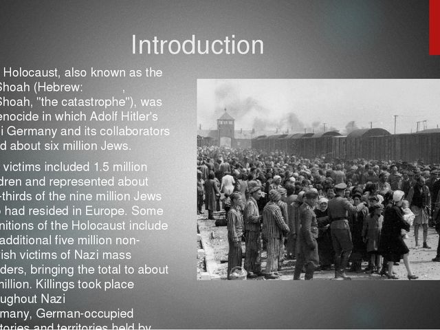 Introduction The Holocaust, also known as the HaShoah (Hebrew: השואה, HaShoa...