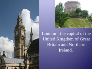 London - the capital of the United Kingdom of Great Britain and Northern Irel