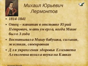 Михаил Юрьевич Лермонтов 1814-1841 Отец – капитан в отставке Юрий Петрович, м