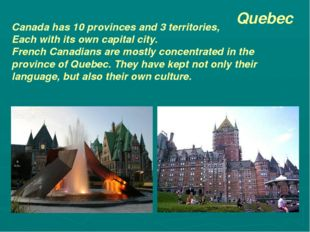Quebec Canada has 10 provinces and 3 territories, Each with its own capital c