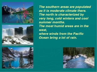 The southern areas are populated as it is moderate climate there. The north i