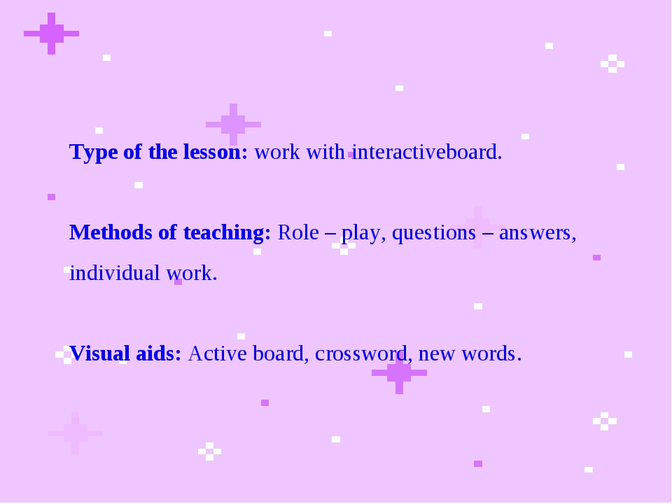 Type of the lesson: work with interactiveboard. Methods of teaching: Role –...