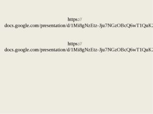 https://docs.google.com/presentation/d/1Mi8gNzEtz-Jju7NGzOBcQ6wT1QuK2L9QFJl0J