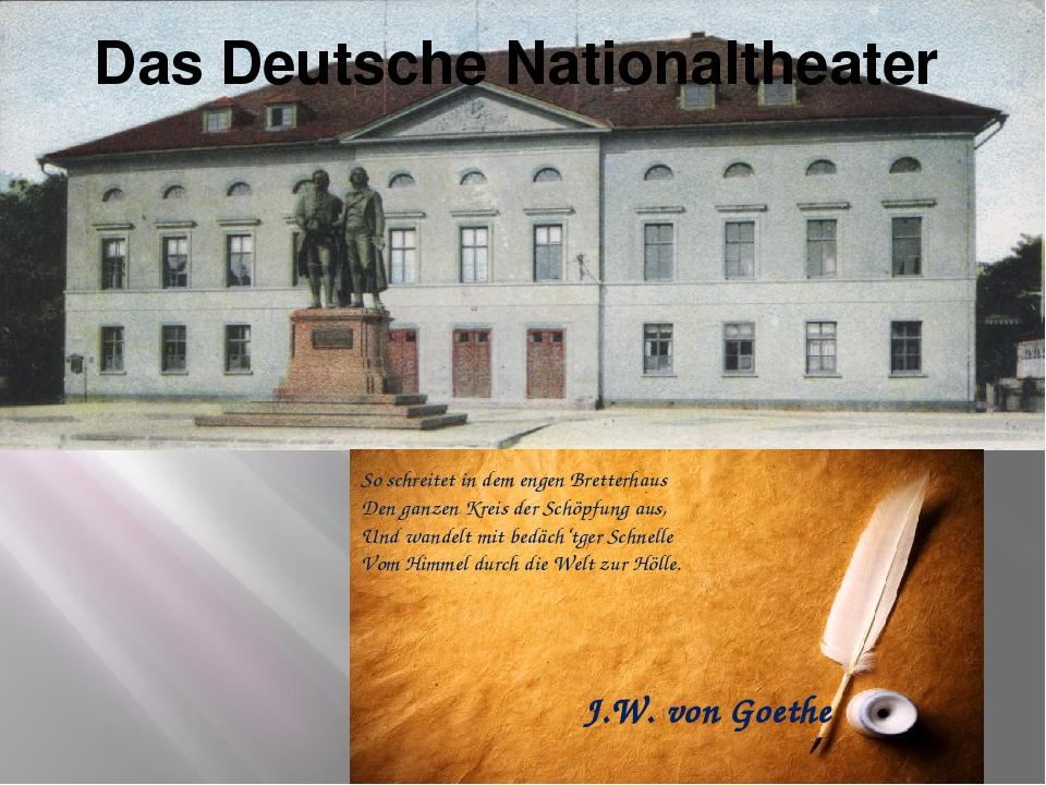 Das Deutsche Nationaltheater So schreitet in dem engen Bretterhaus Den ganzen...