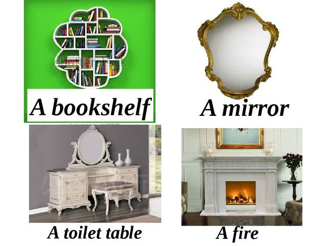 A bookshelf A mirror A toilet table A fire