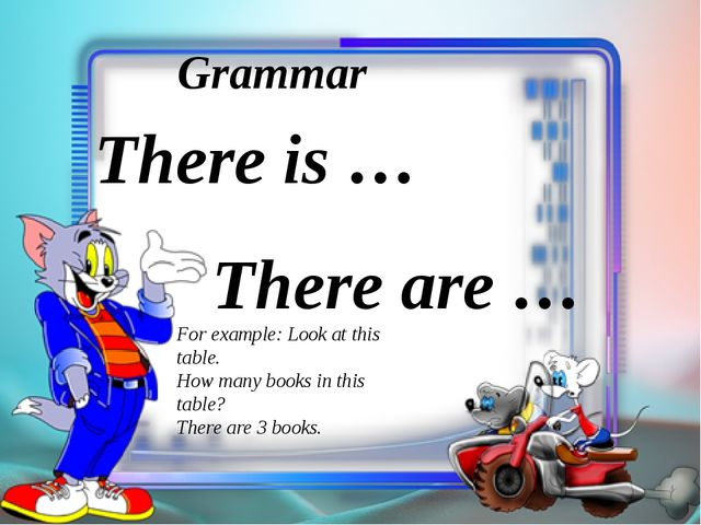 Grammar There is … There are … For example: Look at this table. How many book...