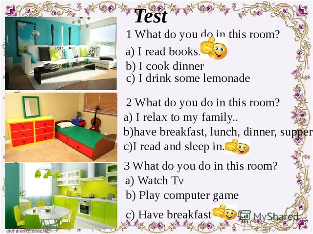 Test 1 What do you do in this room? a) I read books. b) I cook dinner c) I dr...
