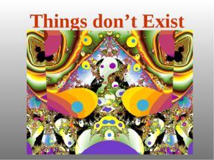 Things don't Exist
