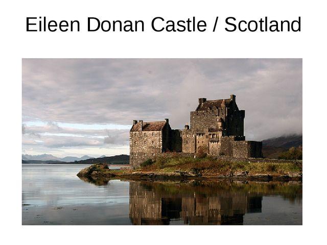 Eileen Donan Castle / Scotland