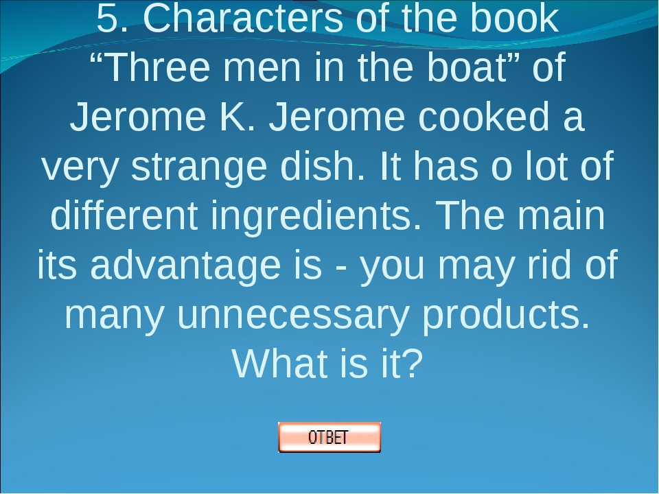 """5. Characters of the book """"Three men in the boat"""" of Jerome K. Jerome cooked..."""