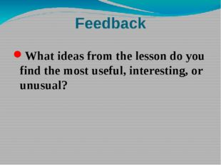 Feedback What ideas from the lesson do you find the most useful, interesting,