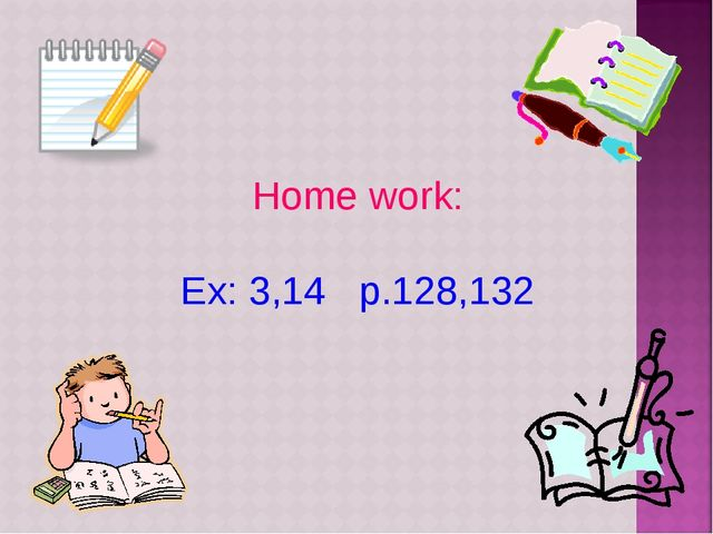 Home work: Ex: 3,14 p.128,132