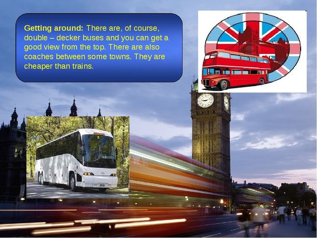 Getting around: There are, of course, double – decker buses and you can get a...