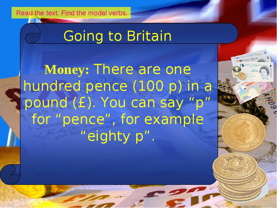 Read the text. Find the modal verbs. Going to Britain Money: There are one h...