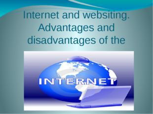 Internet and websiting. Advantages and disadvantages of the
