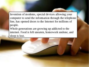 Invention of modems, special devices allowing your computer to send the info
