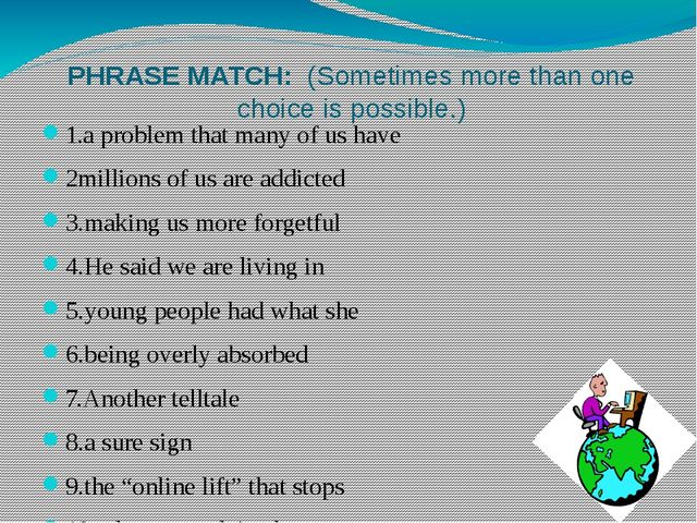 PHRASE MATCH:  (Sometimes more than one choice is possible.) 1.a problem that...
