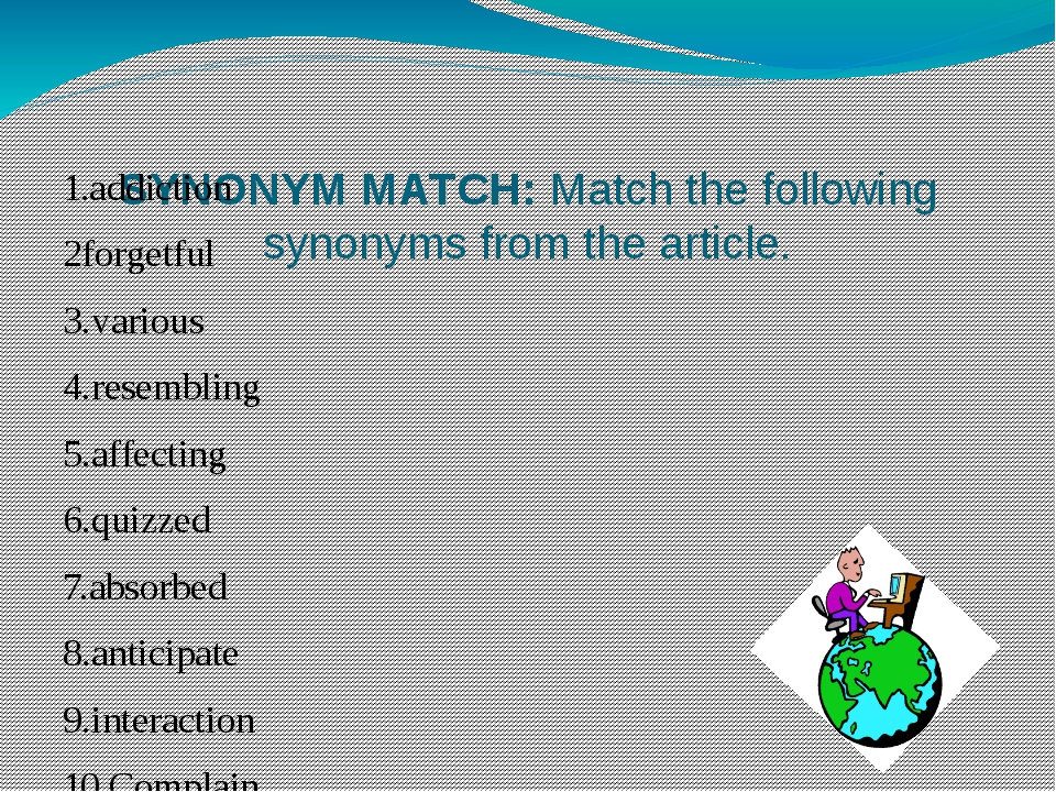 SYNONYM MATCH: Match the following synonyms from the article. 1.addiction 2f...