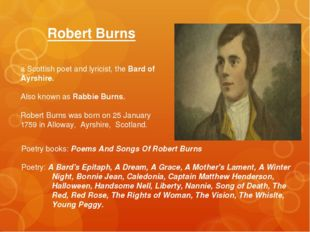 Robert Burns a Scottish poet and lyricist, the Bard of Ayrshire. Also known a