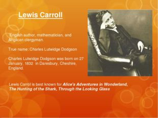 Lewis Carroll  English author, mathematician, and Anglican clergyman. True na