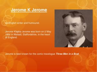 Jerome K Jerome an English writer and humourist. Jerome Klapka Jerome was bor