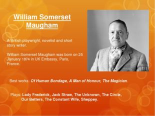 William Somerset Maugham A British playwright, novelist and short story write